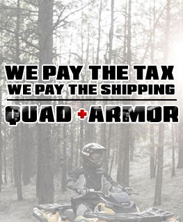 Quad Armor, we pay the tax - we pay the shipping